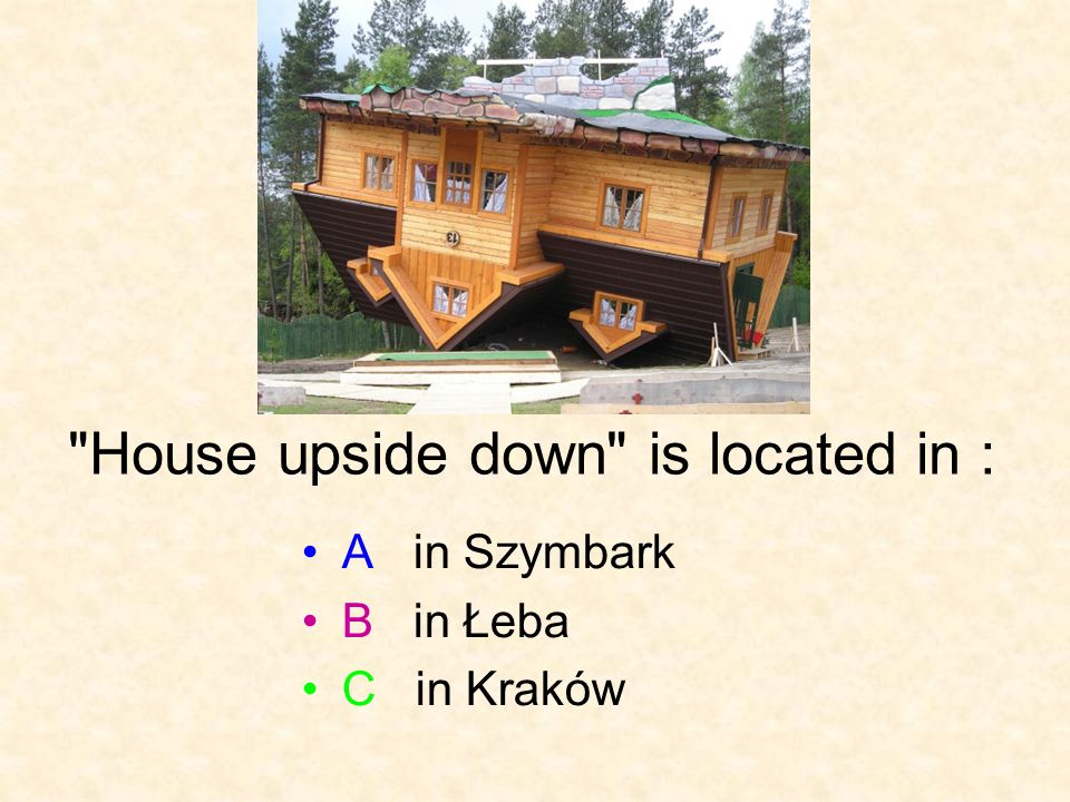 House upside down is located in : A in Szymbark B in Łeba C in Kraków
