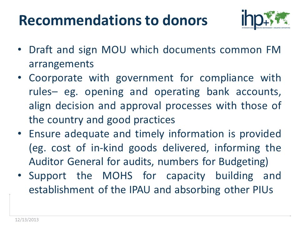 12/13/2013 Recommendations to donors Draft and sign MOU which documents common FM arrangements Coorporate with government for compliance with rules– eg.