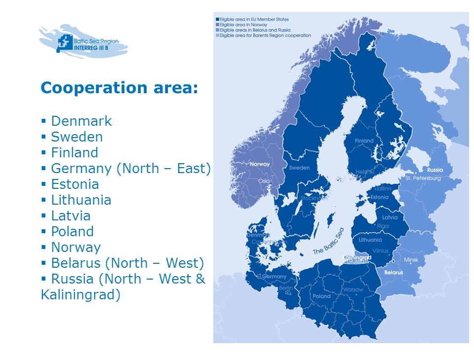 Cooperation area: Denmark Sweden Finland Germany (North – East) Estonia Lithuania Latvia Poland Norway Belarus (North – West) Russia (North – West & K