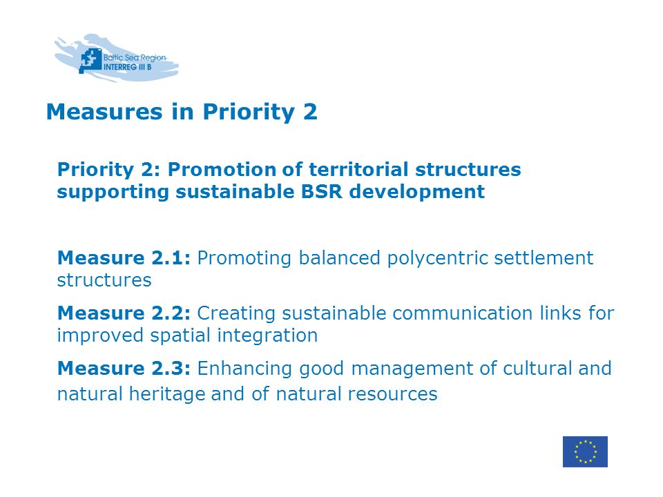 Priority 2: Promotion of territorial structures supporting sustainable BSR development Measure 2.1: Promoting balanced polycentric settlement structur