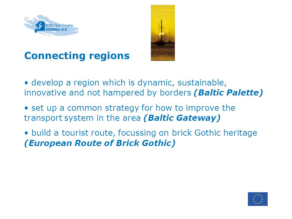 Connecting regions develop a region which is dynamic, sustainable, innovative and not hampered by borders (Baltic Palette) set up a common strategy fo