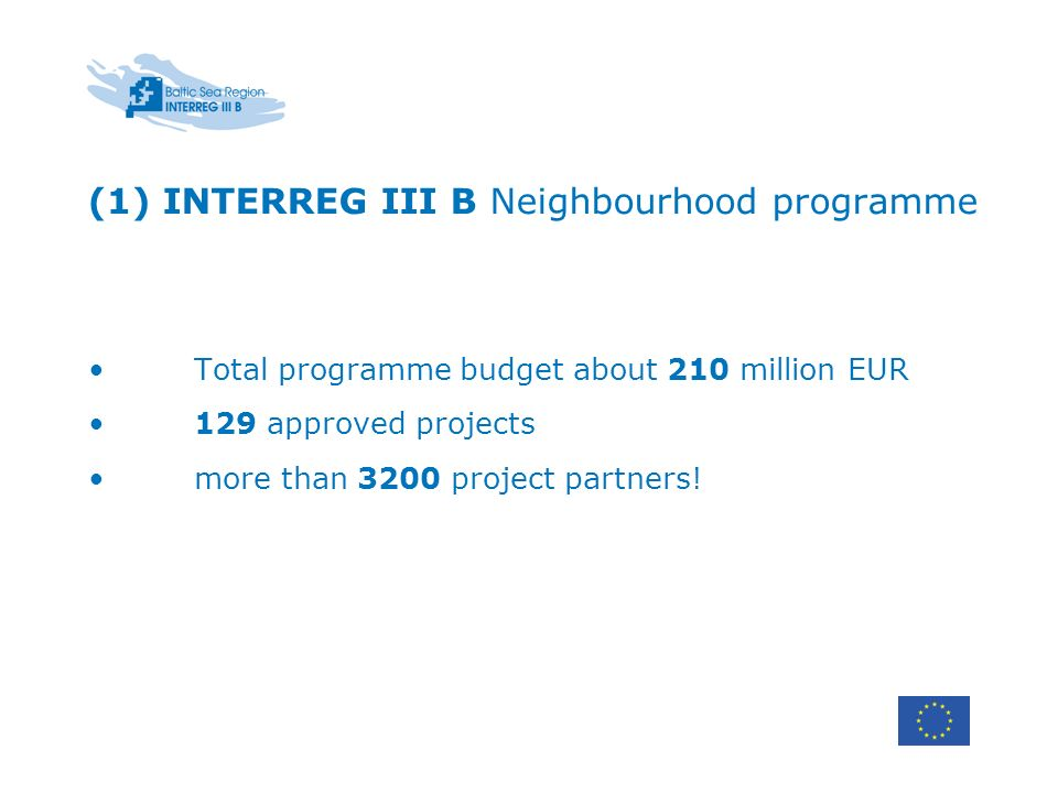 (1) INTERREG III B Neighbourhood programme Total programme budget about 210 million EUR 129 approved projects more than 3200 project partners!