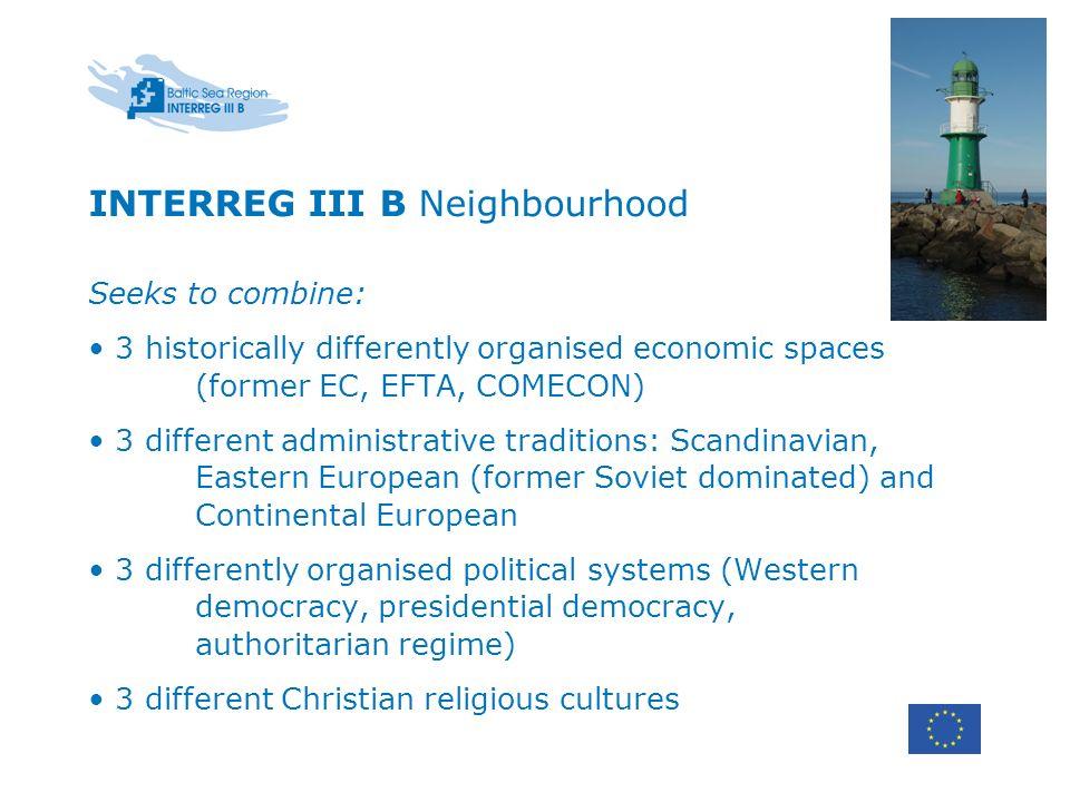 INTERREG III B Neighbourhood Seeks to combine: 3 historically differently organised economic spaces (former EC, EFTA, COMECON) 3 different administrat
