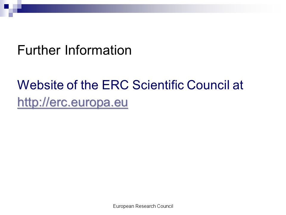 European Research Council Further Information Website of the ERC Scientific Council at http://erc.europa.eu http://erc.europa.eu