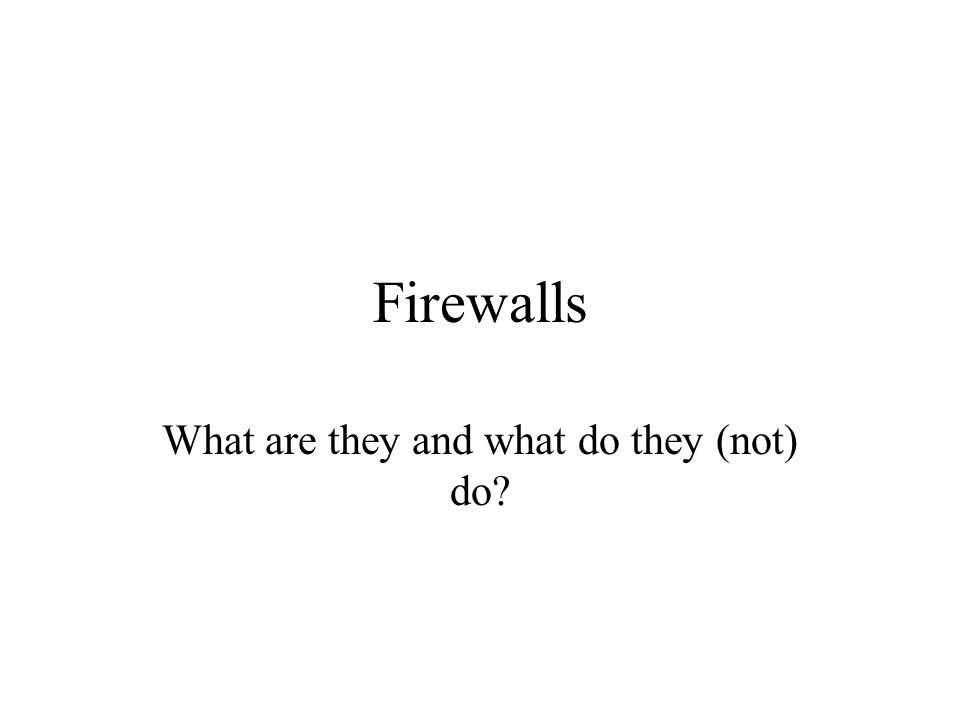 Firewalls What are they and what do they (not) do?