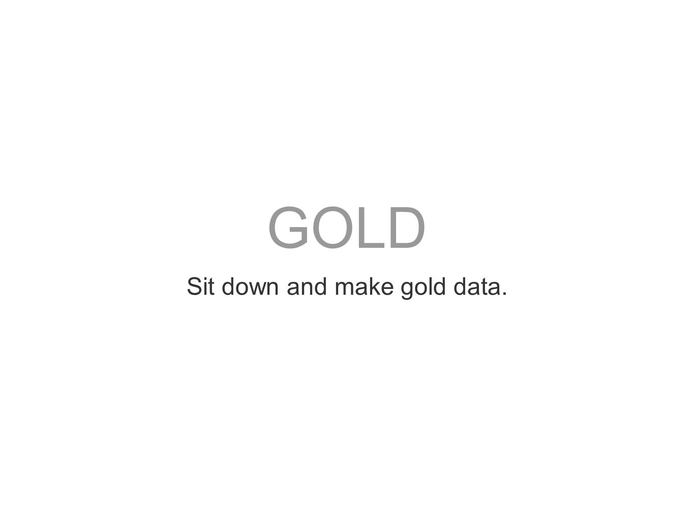 GOLD Sit down and make gold data.