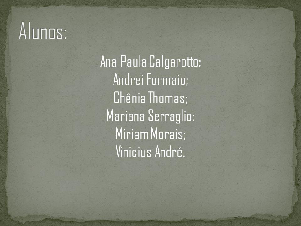 Ana Paula Calgarotto; Andrei Formaio; Chênia Thomas; Mariana Serraglio; Miriam Morais; Vinicius André.