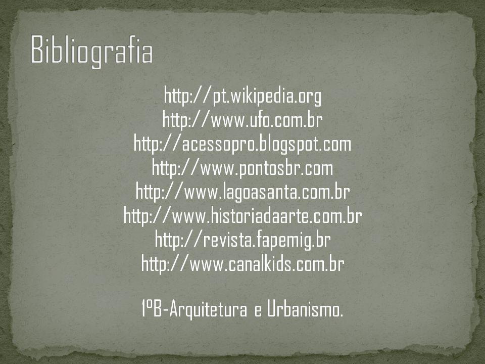 http://pt.wikipedia.org http://www.ufo.com.br http://acessopro.blogspot.com http://www.pontosbr.com http://www.lagoasanta.com.br http://www.historiada