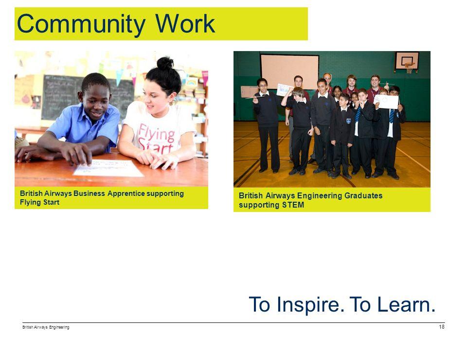 British Airways Engineering 18 To Inspire. To Learn. Community Work British Airways Engineering Graduates supporting STEM British Airways Business App