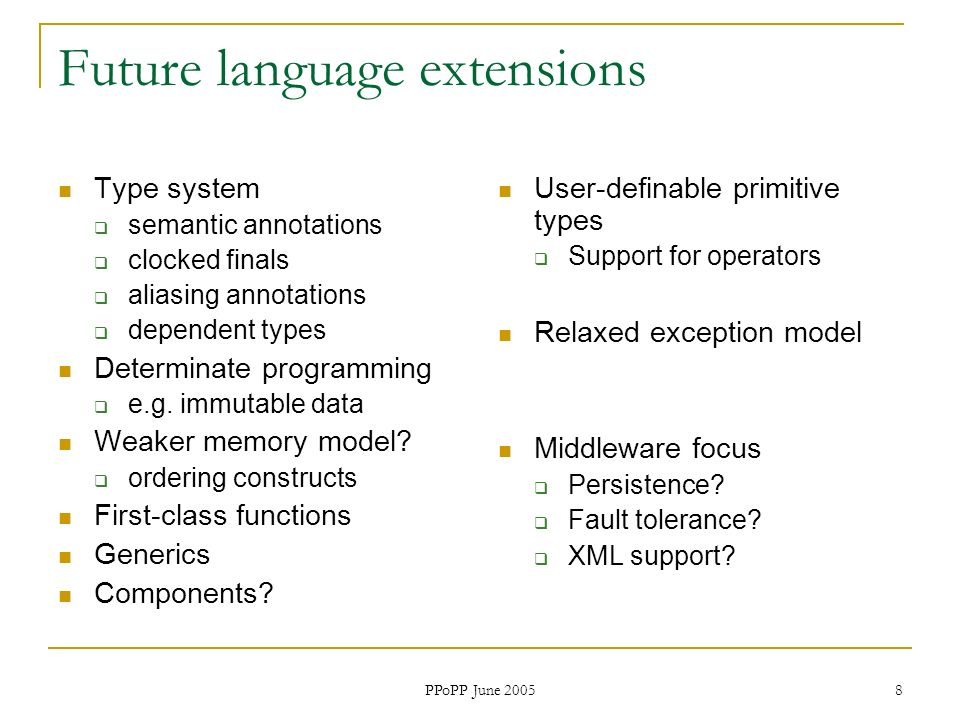 PPoPP June 2005 8 Future language extensions Type system semantic annotations clocked finals aliasing annotations dependent types Determinate programm