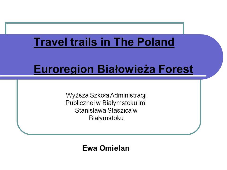 Travel trails in The Poland Euroregion Białowieża Forest Ewa Omielan Wyższa Szkoła Administracji Publicznej w Białymstoku im.