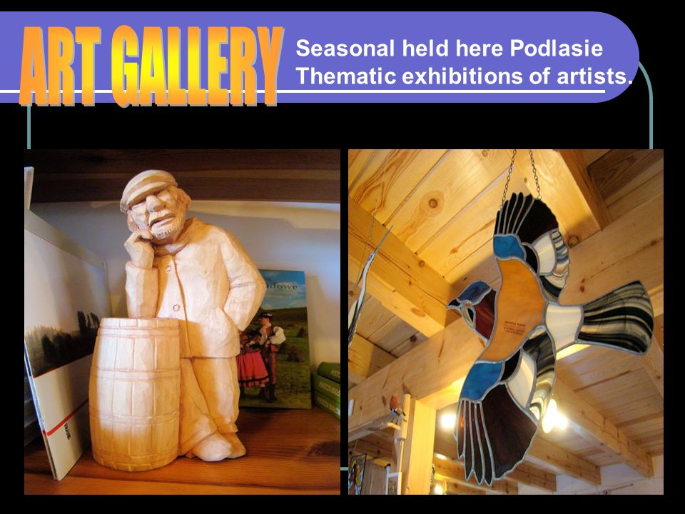 Seasonal held here Podlasie Thematic exhibitions of artists.