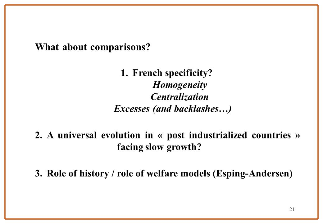 21 What about comparisons? 1.French specificity? Homogeneity Centralization Excesses (and backlashes…) 2.A universal evolution in « post industrialize