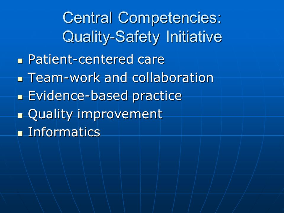 Central Competencies: Quality-Safety Initiative Patient-centered care Patient-centered care Team-work and collaboration Team-work and collaboration Ev