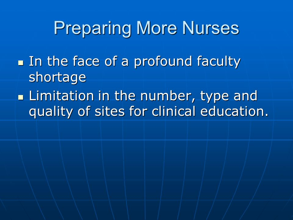 Preparing More Nurses In the face of a profound faculty shortage In the face of a profound faculty shortage Limitation in the number, type and quality