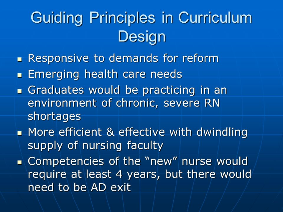 Guiding Principles in Curriculum Design Responsive to demands for reform Responsive to demands for reform Emerging health care needs Emerging health c