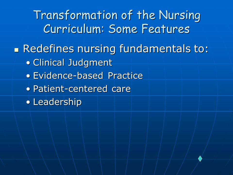 Transformation of the Nursing Curriculum: Some Features Redefines nursing fundamentals to: Redefines nursing fundamentals to: Clinical JudgmentClinica