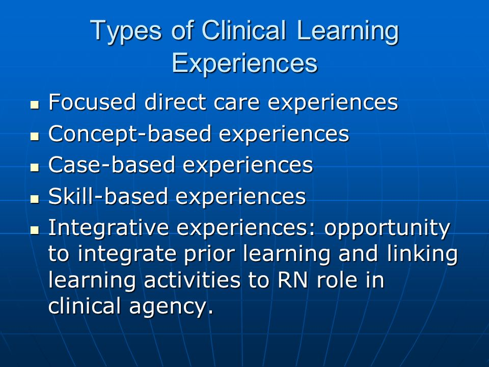 Types of Clinical Learning Experiences Focused direct care experiences Focused direct care experiences Concept-based experiences Concept-based experie