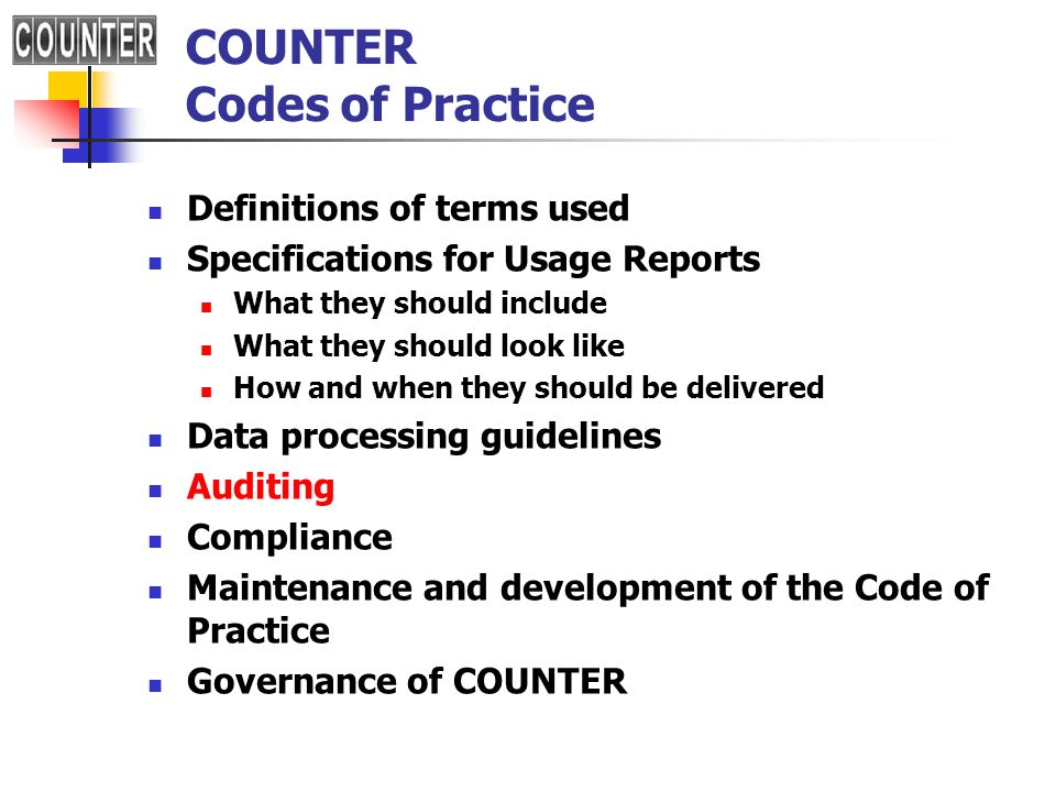 COUNTER Codes of Practice Definitions of terms used Specifications for Usage Reports What they should include What they should look like How and when