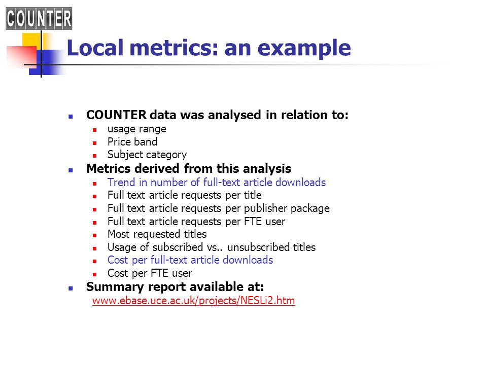 Local metrics: an example COUNTER data was analysed in relation to: usage range Price band Subject category Metrics derived from this analysis Trend i