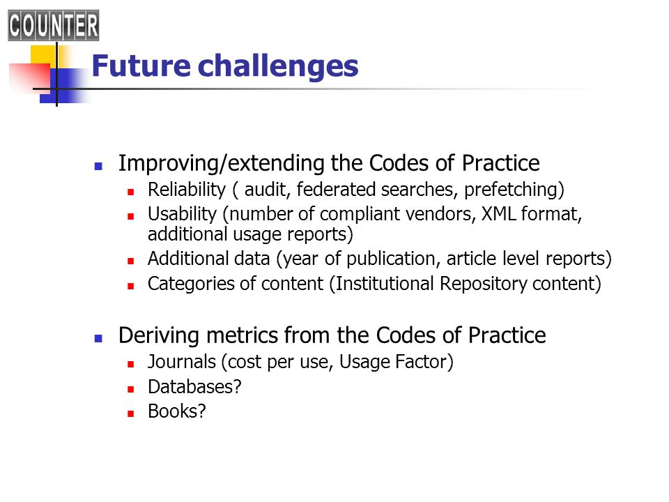 Future challenges Improving/extending the Codes of Practice Reliability ( audit, federated searches, prefetching) Usability (number of compliant vendo