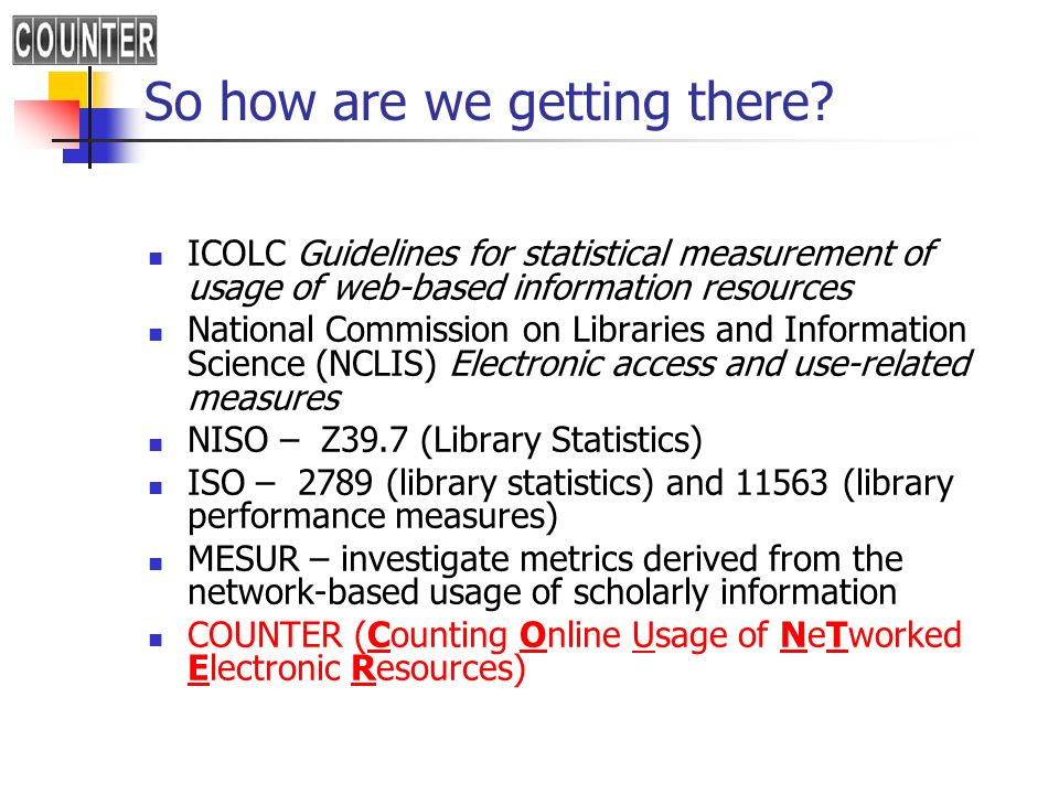 So how are we getting there? ICOLC Guidelines for statistical measurement of usage of web-based information resources National Commission on Libraries