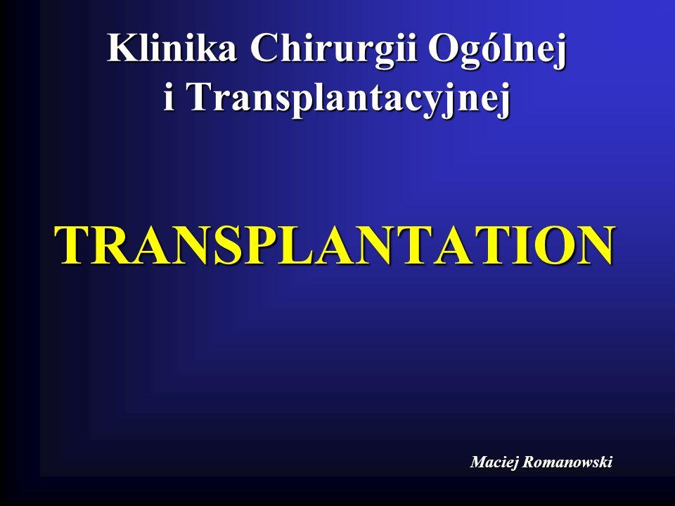 Klinika Chirurgii Ogólnej i Transplantacyjnej TRANSPLANTATION Maciej Romanowski Maciej Romanowski