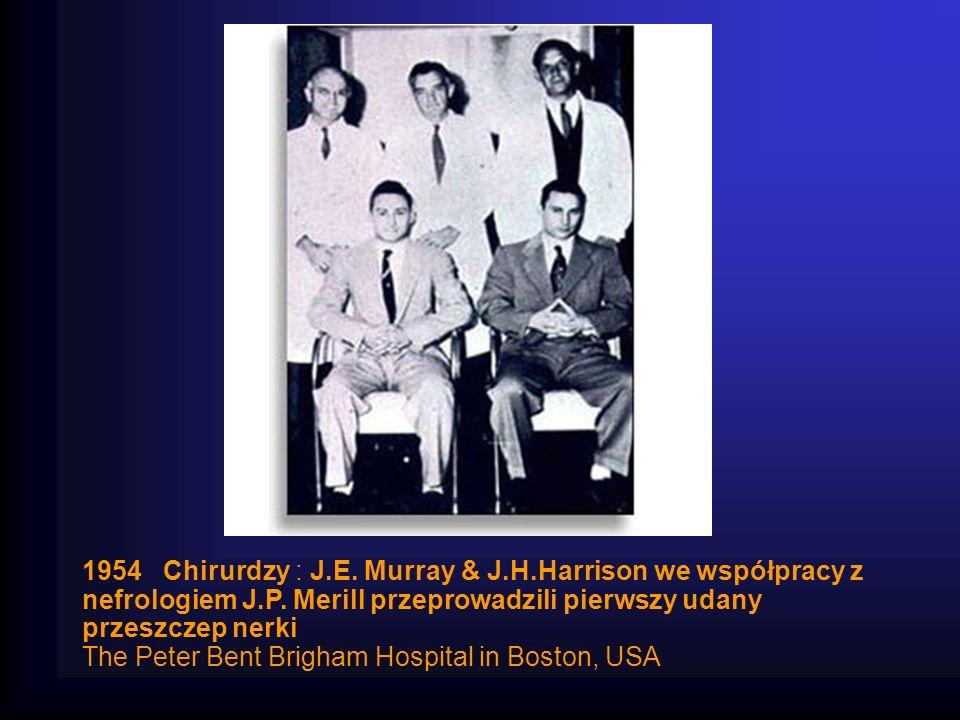1954 Chirurdzy : J.E. Murray & J.H.Harrison we współpracy z nefrologiem J.P. Merill przeprowadzili pierwszy udany przeszczep nerki The Peter Bent Brig