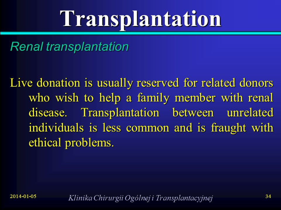 2014-01-05 Klinika Chirurgii Ogólnej i Transplantacyjnej 34 Transplantation Renal transplantation Live donation is usually reserved for related donors