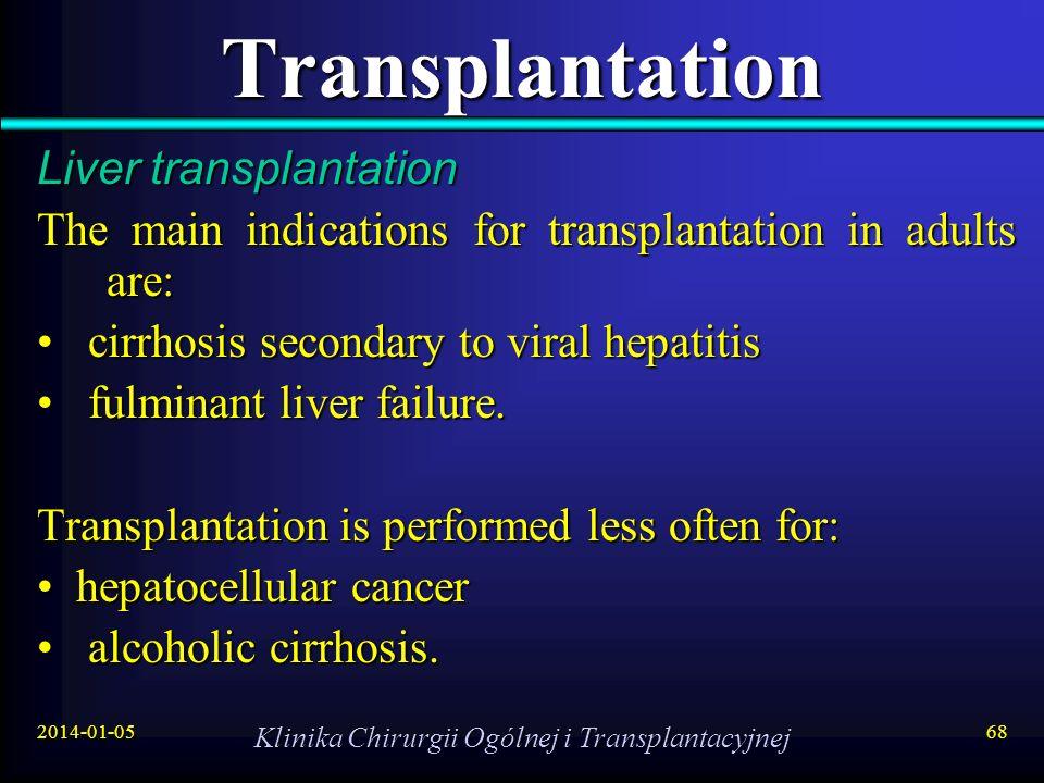 2014-01-05 Klinika Chirurgii Ogólnej i Transplantacyjnej 68 Transplantation Liver transplantation The main indications for transplantation in adults a