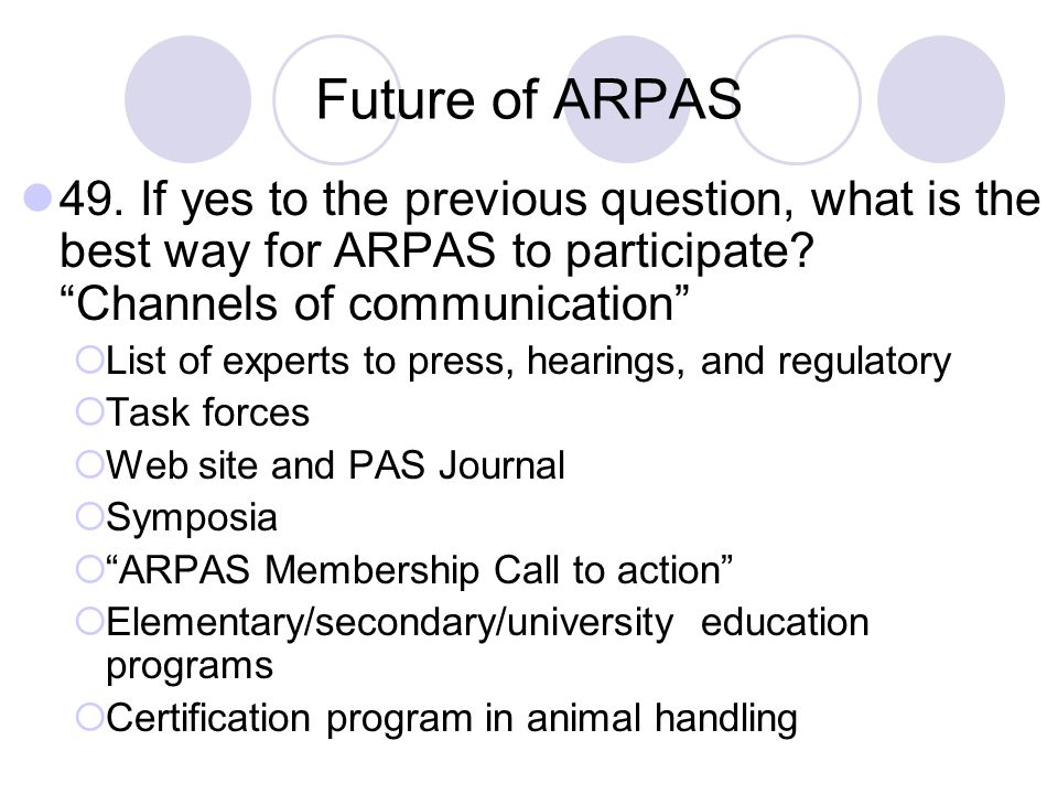 Future of ARPAS 49. If yes to the previous question, what is the best way for ARPAS to participate? Channels of communication List of experts to press