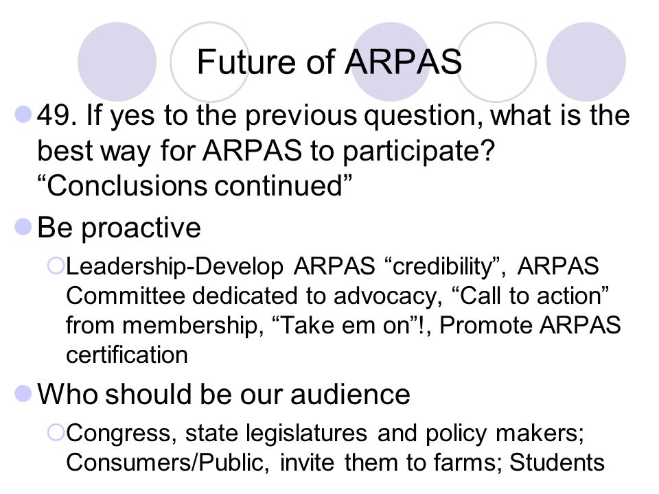Future of ARPAS 49. If yes to the previous question, what is the best way for ARPAS to participate? Conclusions continued Be proactive Leadership-Deve