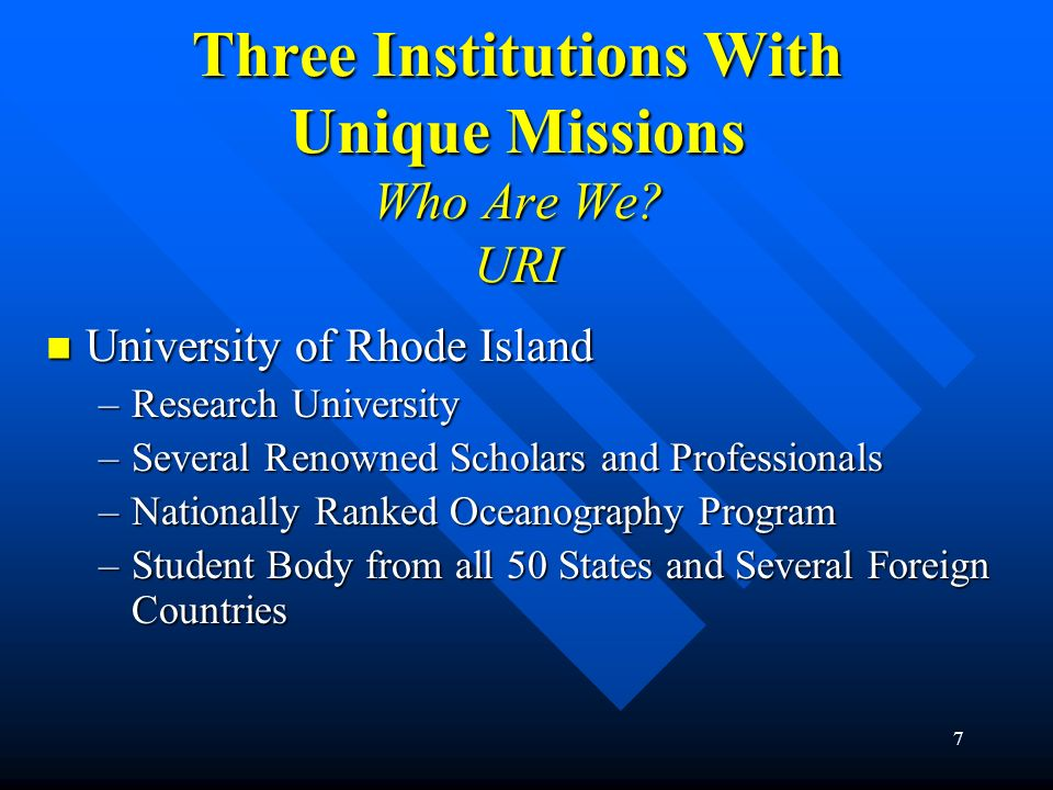 7 Three Institutions With Unique Missions Who Are We? URI University of Rhode Island University of Rhode Island –Research University –Several Renowned
