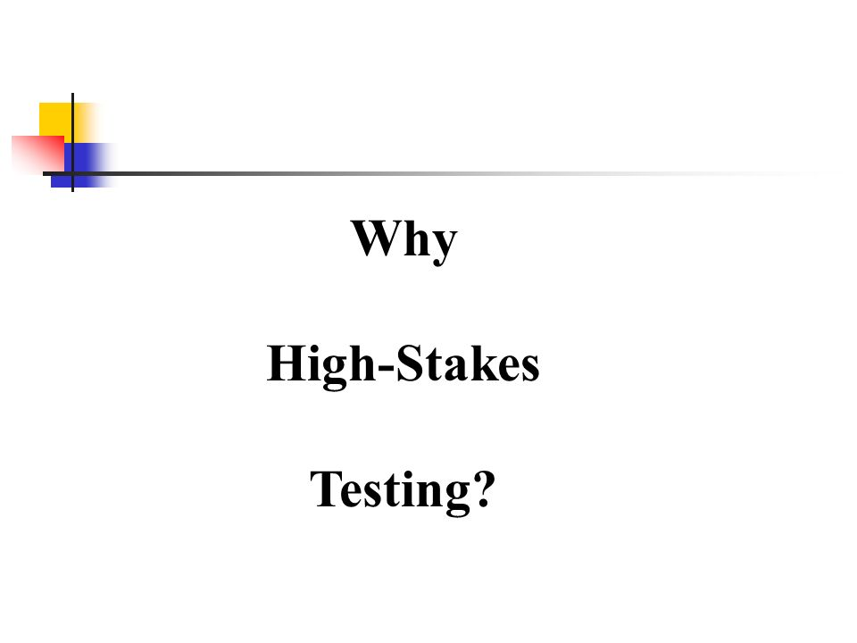 Why High-Stakes Testing?