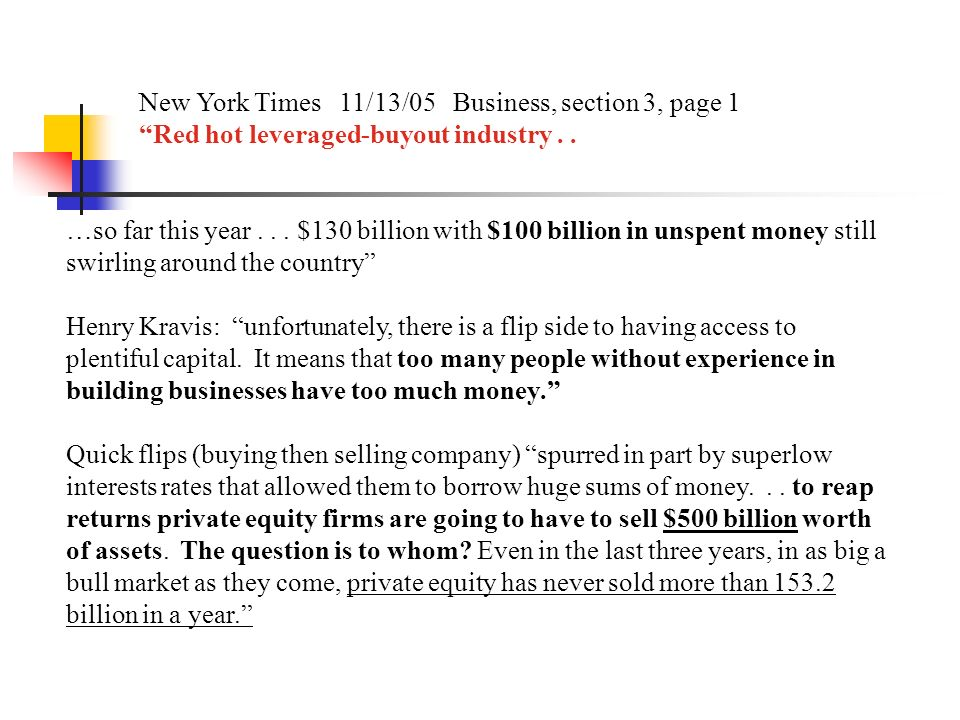New York Times 11/13/05 Business, section 3, page 1 Red hot leveraged-buyout industry.. …so far this year... $130 billion with $100 billion in unspent