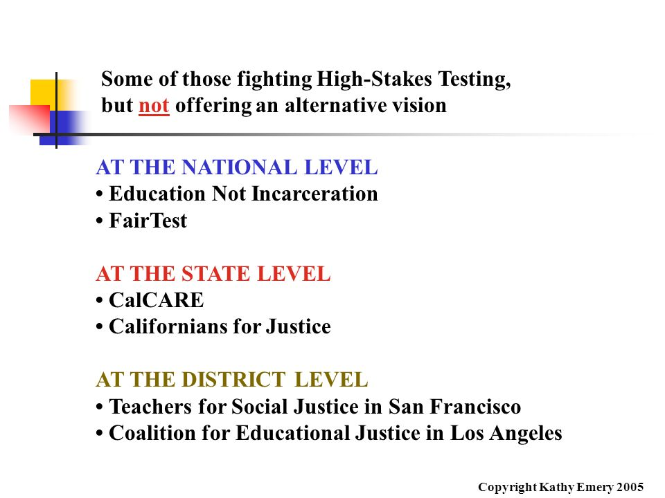 Some of those fighting High-Stakes Testing, but not offering an alternative vision AT THE NATIONAL LEVEL Education Not Incarceration FairTest AT THE S