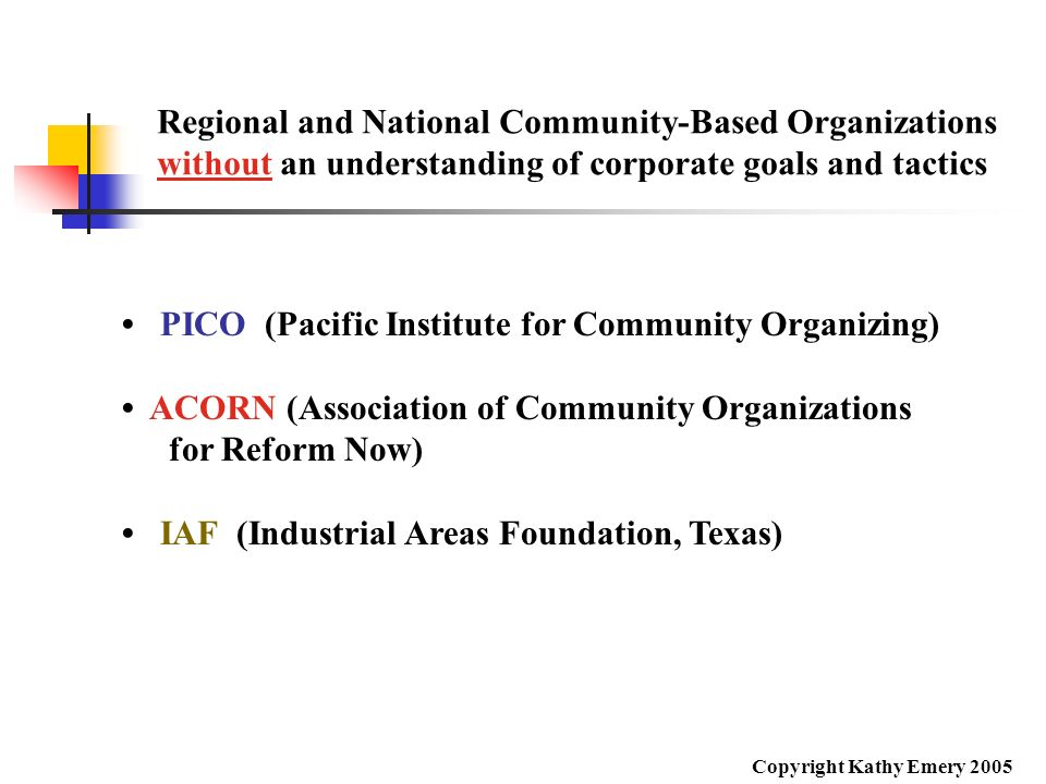Regional and National Community-Based Organizations without an understanding of corporate goals and tactics PICO (Pacific Institute for Community Orga