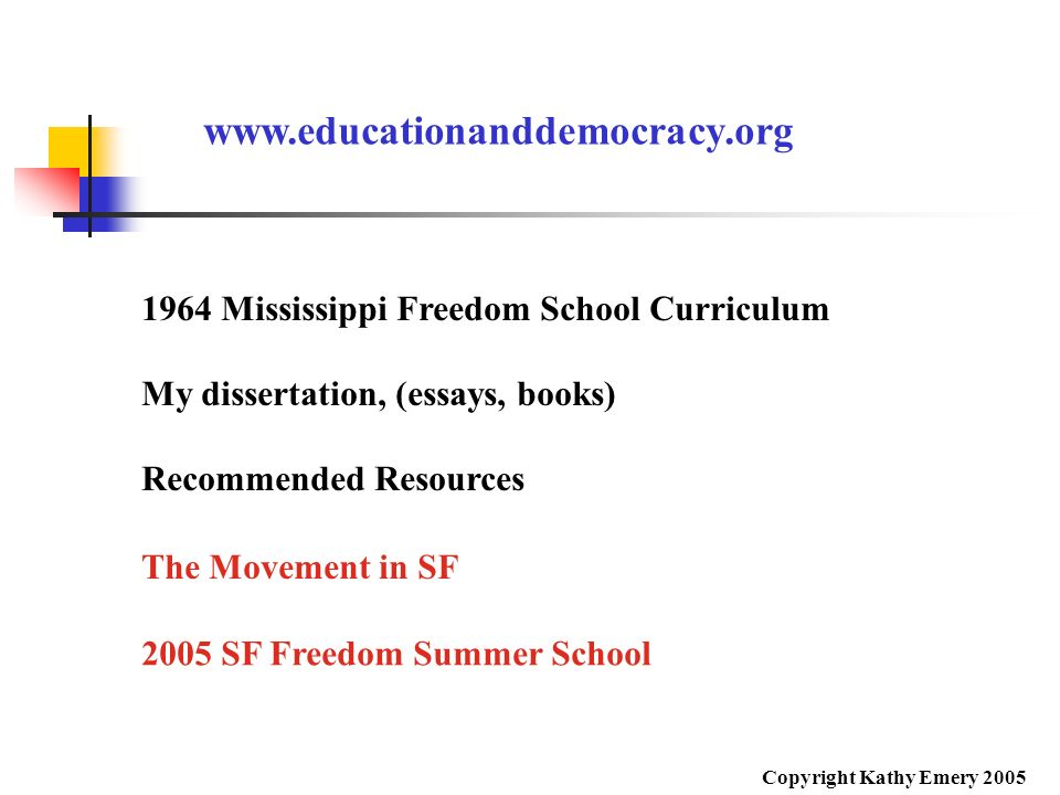 1964 Mississippi Freedom School Curriculum My dissertation, (essays, books) Recommended Resources www.educationanddemocracy.org The Movement in SF 200