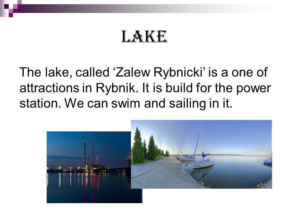 Lake The lake, called Zalew Rybnicki is a one of attractions in Rybnik.