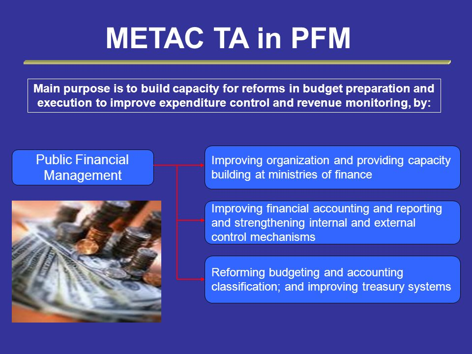 Public Financial Management Improving organization and providing capacity building at ministries of finance Improving financial accounting and reporti