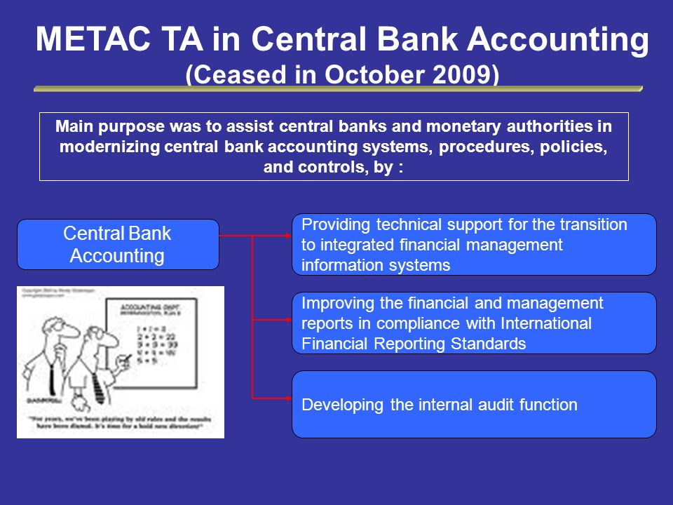 Central Bank Accounting Providing technical support for the transition to integrated financial management information systems Improving the financial