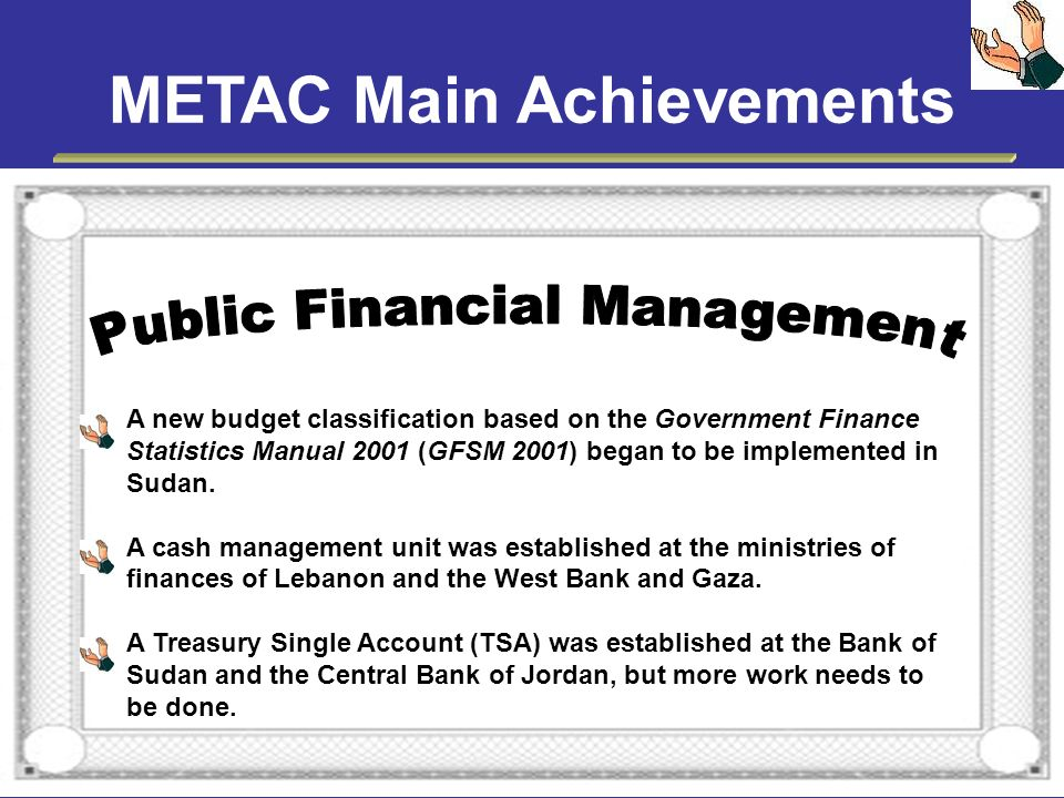 METAC Main Achievements A new budget classification based on the Government Finance Statistics Manual 2001 (GFSM 2001) began to be implemented in Suda
