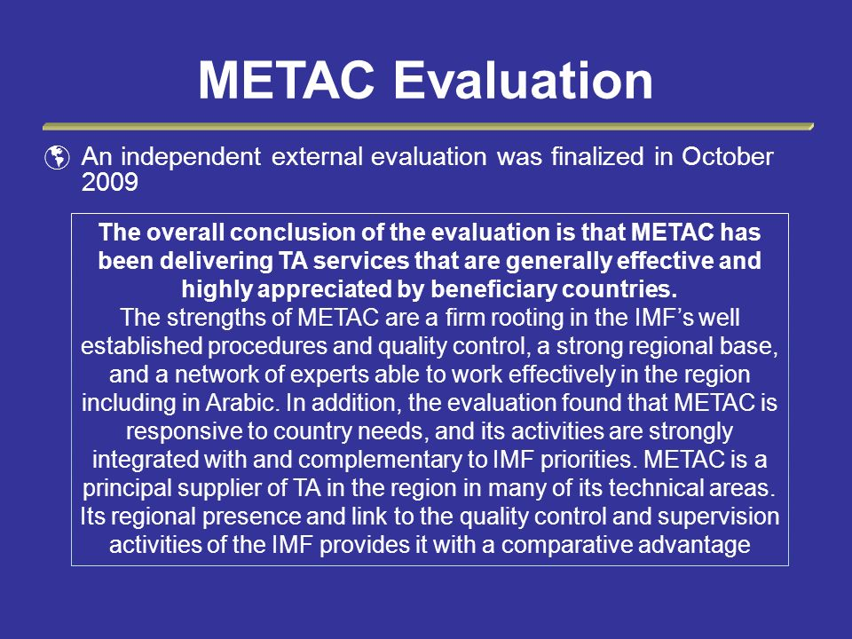 METAC Evaluation An independent external evaluation was finalized in October 2009 The overall conclusion of the evaluation is that METAC has been deli