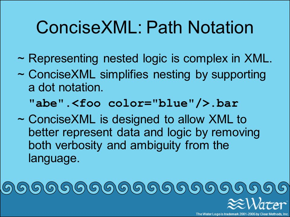 ConciseXML: Path Notation ~Representing nested logic is complex in XML. ~ConciseXML simplifies nesting by supporting a dot notation.