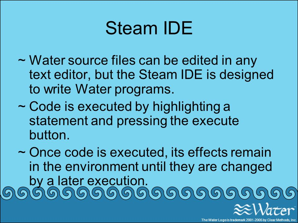 Steam IDE ~Water source files can be edited in any text editor, but the Steam IDE is designed to write Water programs. ~Code is executed by highlighti