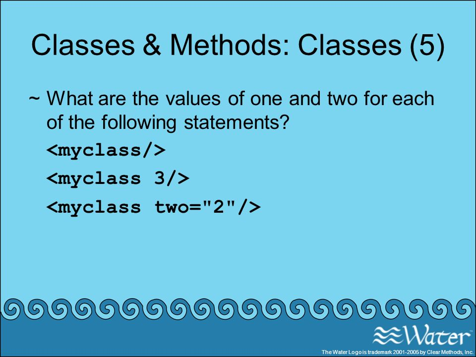 Classes & Methods: Classes (5) ~What are the values of one and two for each of the following statements? The Water Logo is trademark 2001-2005 by Clea