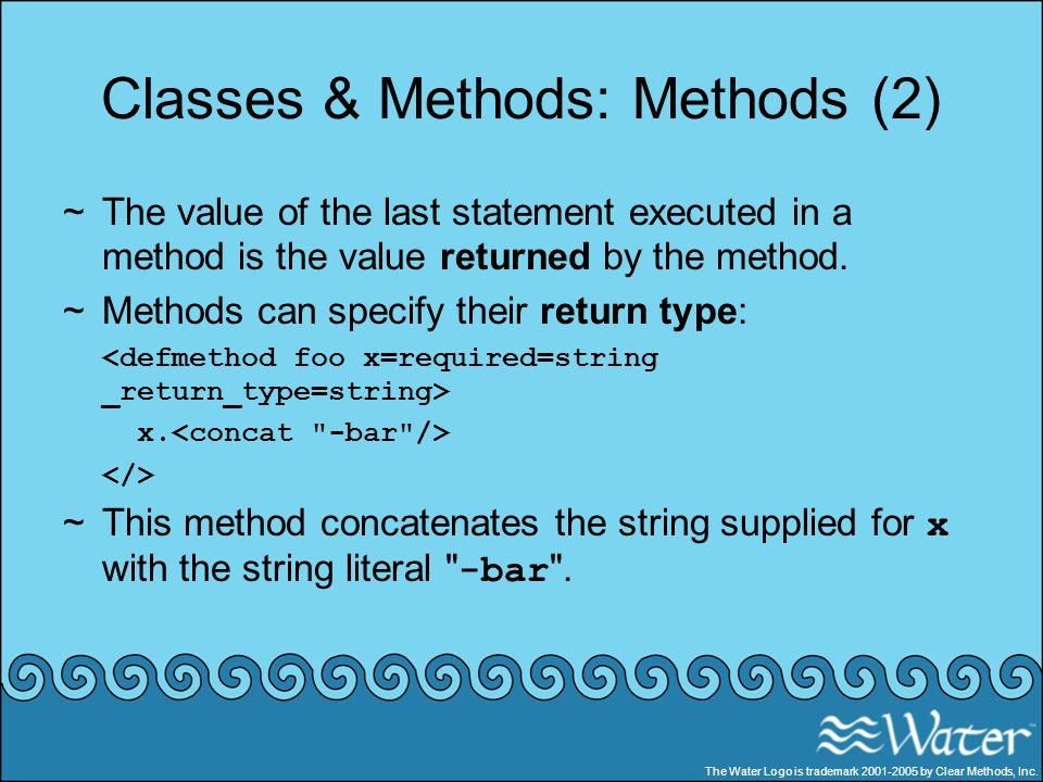 Classes & Methods: Methods (2) ~The value of the last statement executed in a method is the value returned by the method. ~Methods can specify their r