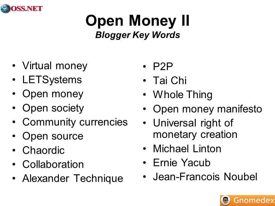Open Money II Blogger Key Words Virtual money LETSystems Open money Open society Community currencies Open source Chaordic Collaboration Alexander Tec