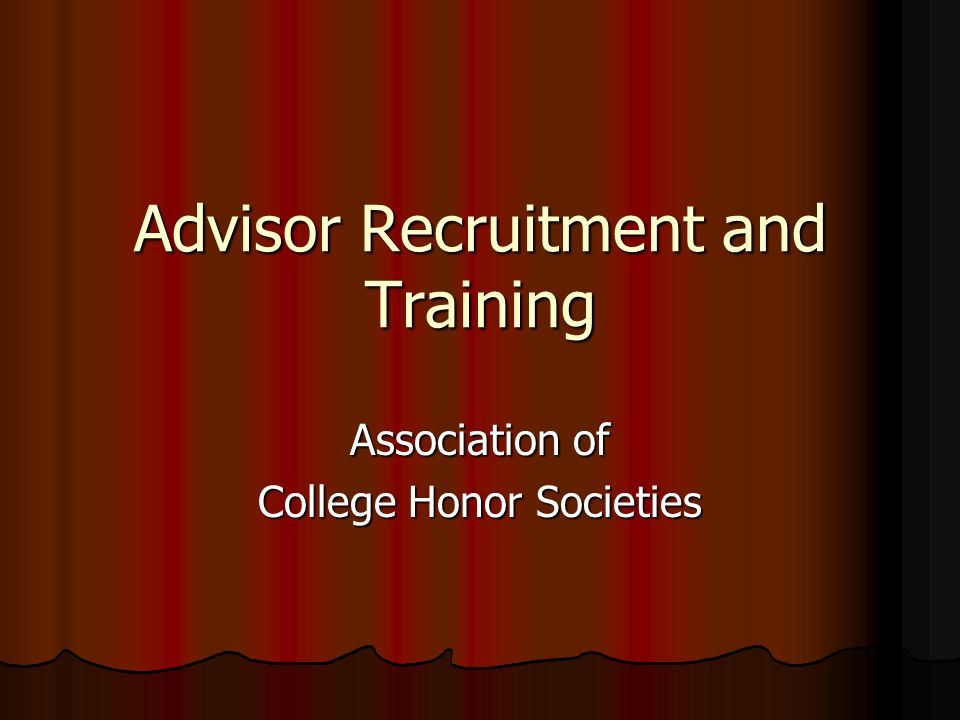 Advisor Recruitment and Training Association of College Honor Societies