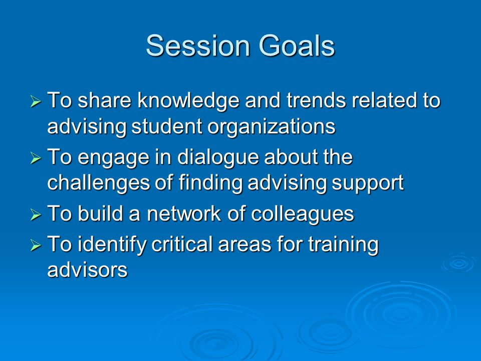 Session Goals To share knowledge and trends related to advising student organizations To share knowledge and trends related to advising student organi